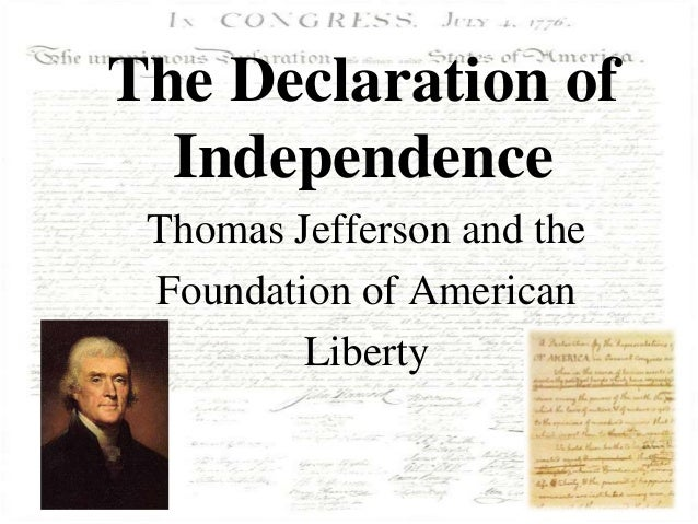 The Declaration of  Independence Thomas Jefferson and the Foundation of American         Liberty