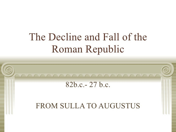 decline of roman republic essay The fall of the roman republic and related essays by p a brunt clarendon press, 1988 read preview overview the failure of the roman republic by r e smith cambridge university press, 1955.