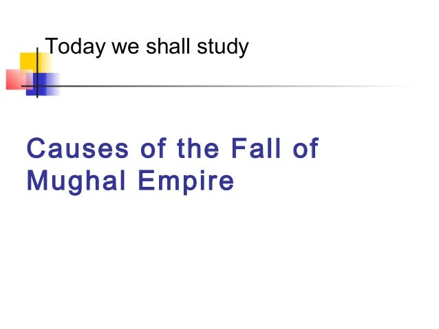 the fall of mughal empire Well before the dissolution of the mughal empire in 1857, the british system of  district.