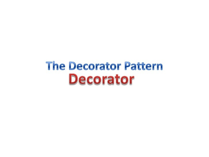 Definition • The decorator pattern attaches additional   functionality or responsibility to an object   dynamically. • It ...