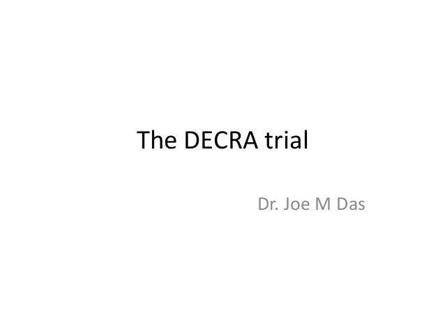 The DECRA trial Dr. Joe M Das