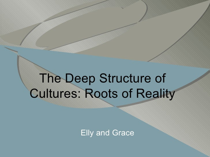 The Deep Structure of Cultures: Roots of Reality Elly and Grace