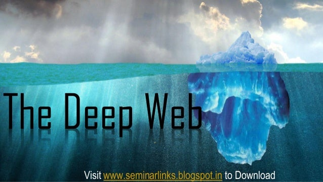 The Deep Web Visit www.seminarlinks.blogspot.in to Download