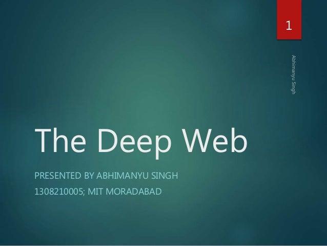 The Deep Web PRESENTED BY ABHIMANYU SINGH 1308210005; MIT MORADABAD 1
