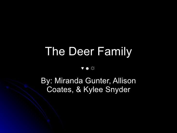 The Deer Family By: Miranda Gunter, Allison Coates, & Kylee Snyder ♥ ☻ ☼