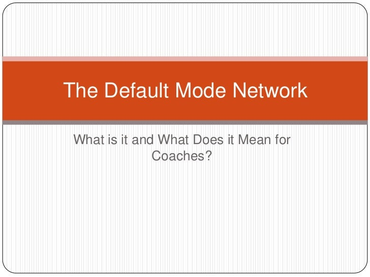 theory of the default mode network Part 2, below, will discuss a specific network in the brain, the default mode  network,  arts integration and special education: an inclusive theory of action  for.