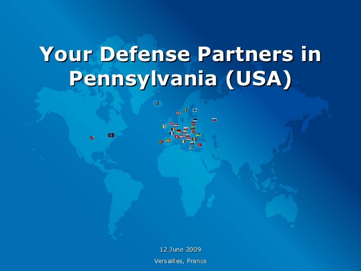Your Defense Partners in Pennsylvania (USA) 12 June 2009 Versailles, France