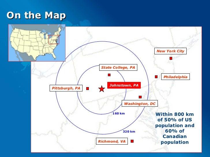 On the Map 160 km 320 km Johnstown, PA New York City Washington, DC Pittsburgh, PA Richmond, VA State College, PA Philadel...