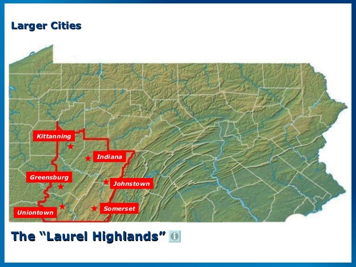 """Larger Cities The """"Laurel Highlands"""" Johnstown Indiana Greensburg Somerset Kittanning Uniontown"""