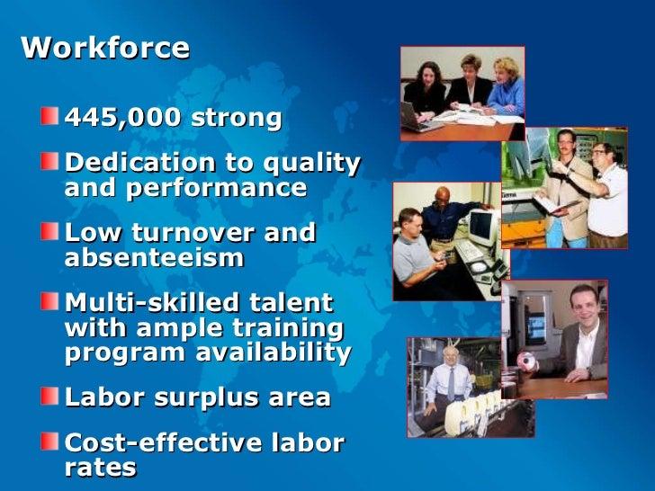 Workforce <ul><li>445,000 strong </li></ul><ul><li>Dedication to quality and performance </li></ul><ul><li>Low turnover an...