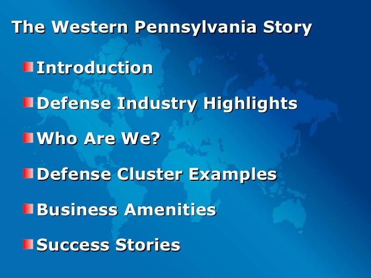 The Western Pennsylvania Story <ul><li>Introduction </li></ul><ul><li>Defense Industry Highlights </li></ul><ul><li>Who Ar...