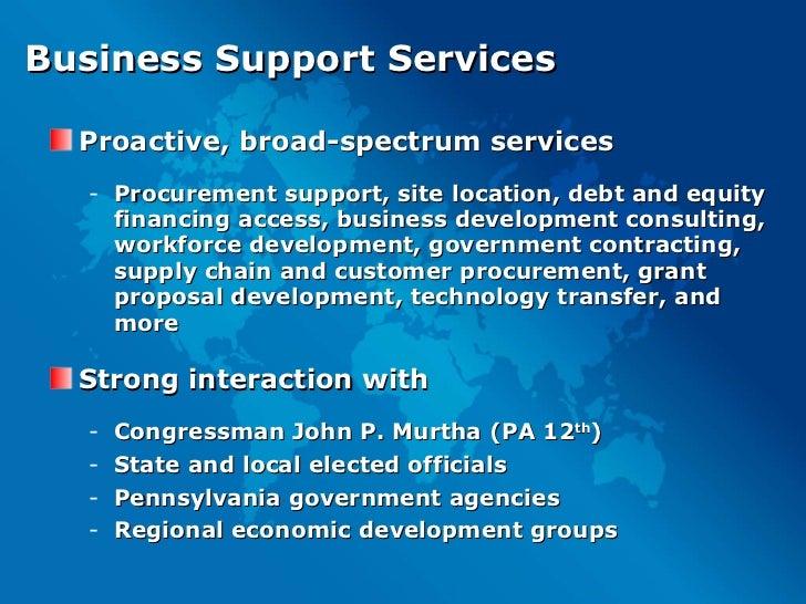 Business Support Services <ul><li>Proactive, broad-spectrum services </li></ul><ul><ul><li>Procurement support, site locat...