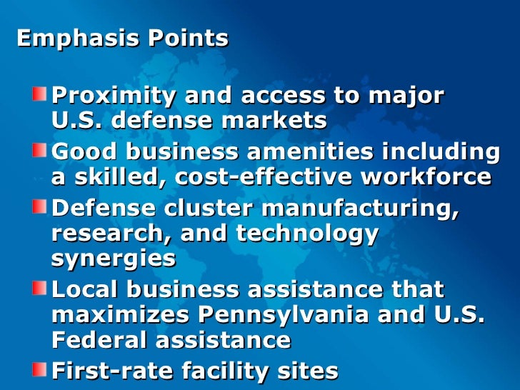 Emphasis Points <ul><li>Proximity and access to major U.S. defense markets </li></ul><ul><li>Good business amenities inclu...