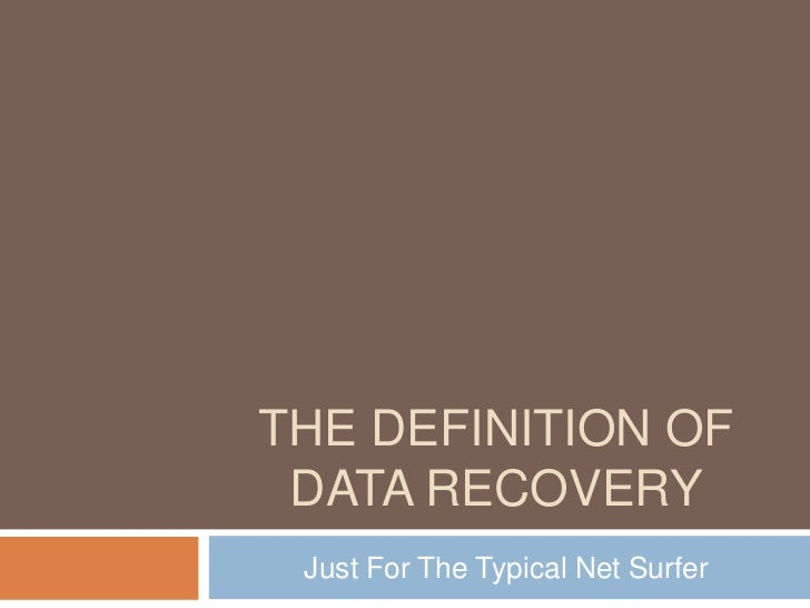 The Definition Of Data Recovery<br />Just For The Typical Net Surfer<br />