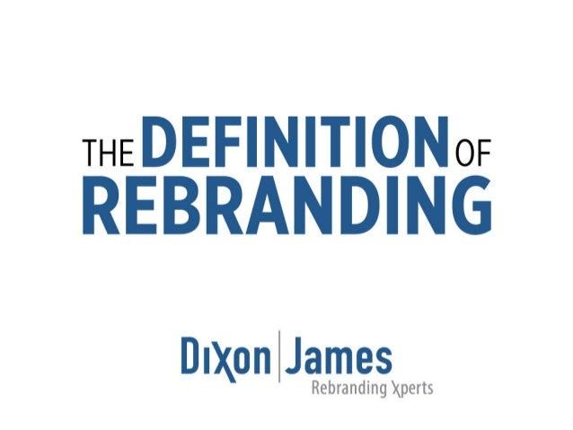 THEDEFINITIONOF REBRANDING  Dixon | James Rebranding Xperts
