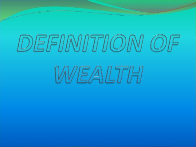 THE DEFINITION OF WEALTH  If you want to be wealthy, you must understand what wealth is.  Here is the best definition of...