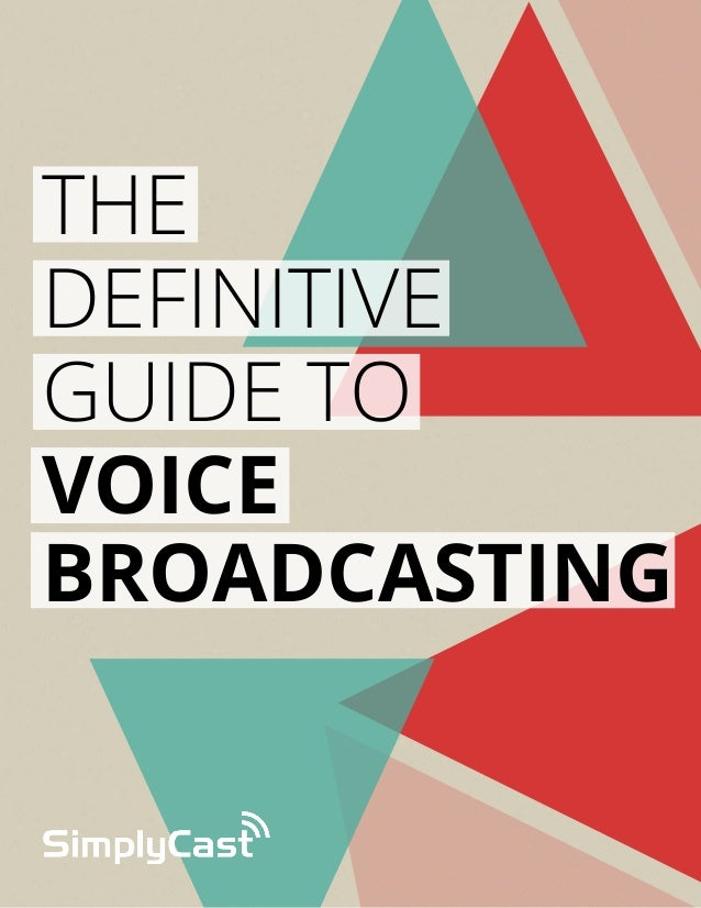 THE DEFINITIVE GUIDE TO VOICE BROADCASTING  copyright simplycast 2013