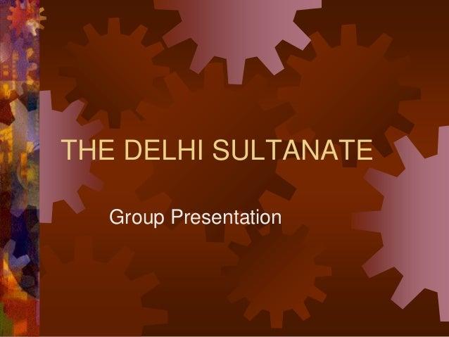 THE DELHI SULTANATE Group Presentation