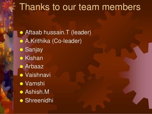 Thanks to our team members  Aftaab hussain.T (leader)  A.Krithika (Co-leader)  Sanjay  Kishan  Arbaaz  Vaishnavi  V...
