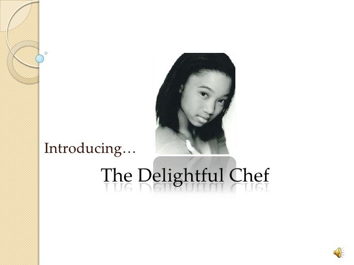Introducing…        The Delightful Chef
