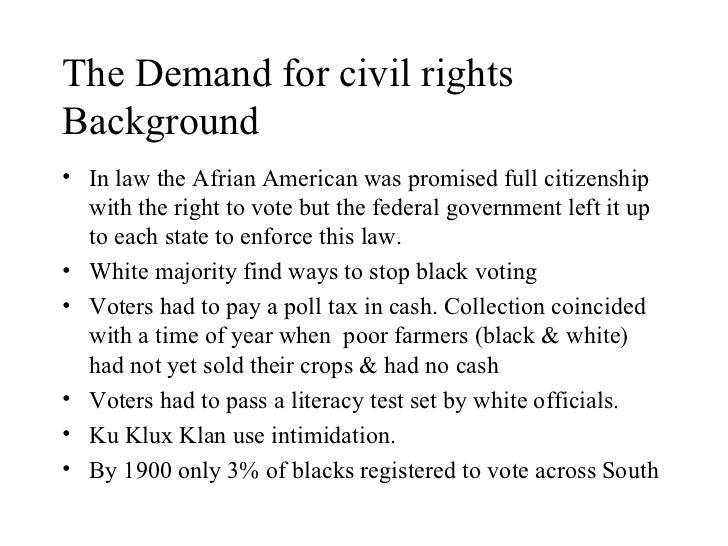 The Demand for civil rights Background <ul><li>In law the Afrian American was promised full citizenship with the right to ...