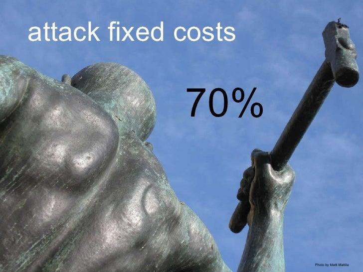 attack fixed costs Photo by Matti Mattila 70%