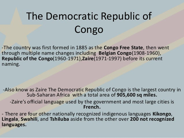 The Democratic Republic of                  Congo-The country was first formed in 1885 as the Congo Free State, then wentt...