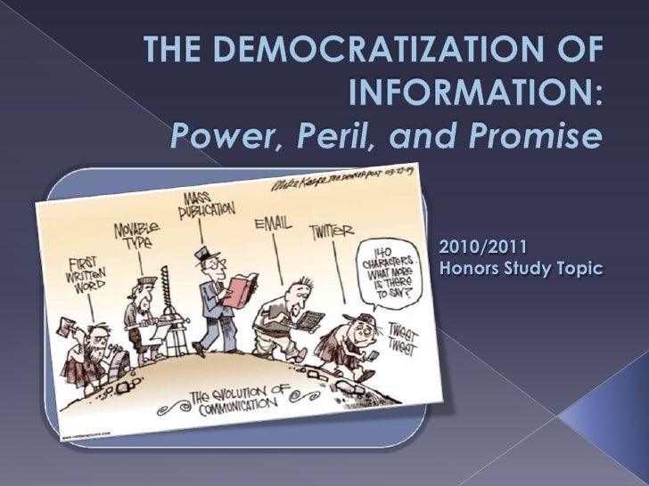 The Democratization of Information: Power, Peril, and Promise <br />2010/2011<br />Honors Study Topic<br />