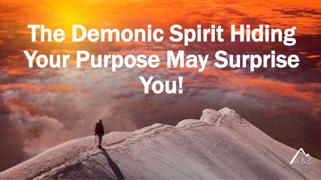 The Demonic Spirit Hiding Your Purpose May Surprise You!