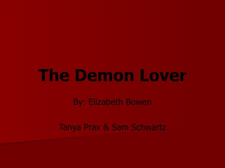 elizabeth bowen the demon lover This critical collection of essays devoted solely to bowen's work and it is   territory, space, modernity: elizabeth bowen's the demon lover.