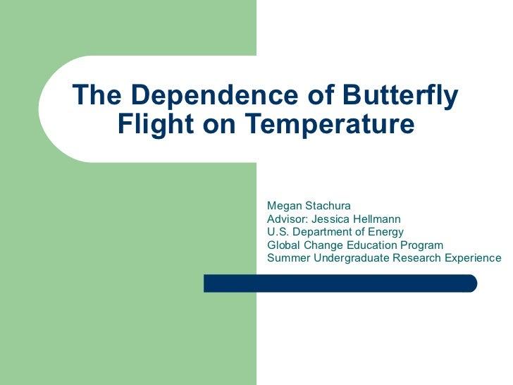 The Dependence of Butterfly  Flight on Temperature   Megan Stachura Advisor: Jessica Hellmann U.S. Department of Energy Gl...