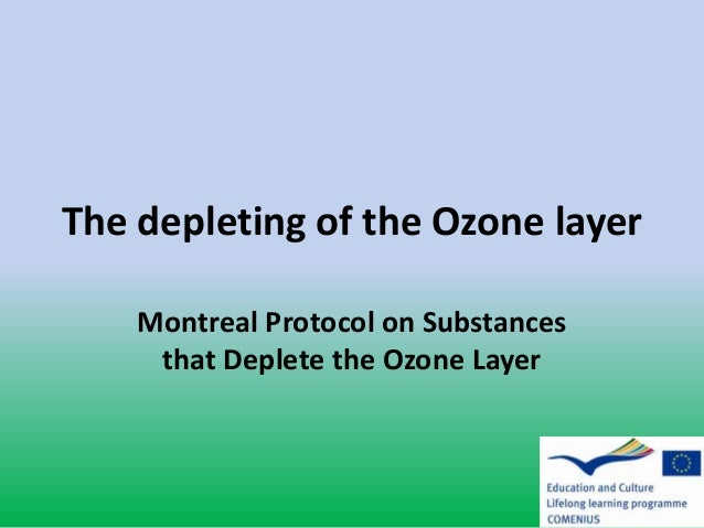 The depleting of the Ozone layer    Montreal Protocol on Substances     that Deplete the Ozone Layer