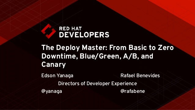 The Deploy Master: From Basic to Zero Downtime, Blue/Green, A/B, and Canary Edson Yanaga @yanaga Rafael Benevides @rafaben...