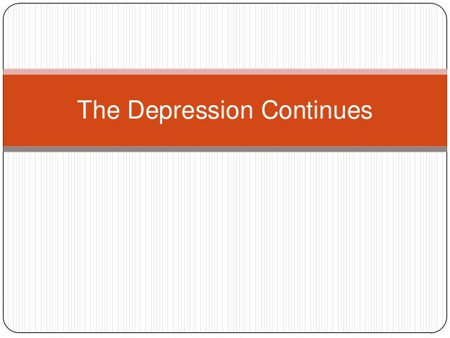 The Depression Continues