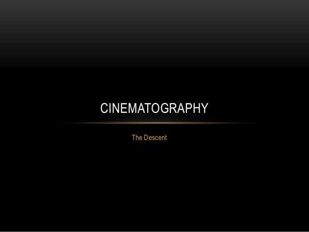 The Descent CINEMATOGRAPHY