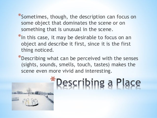 *Sometimes, though, the description can focus on  some object that dominates the scene or on  something that is unusual in...