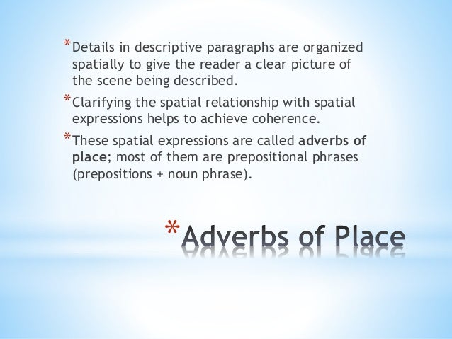 *Details in descriptive paragraphs are organized  spatially to give the reader a clear picture of  the scene being describ...