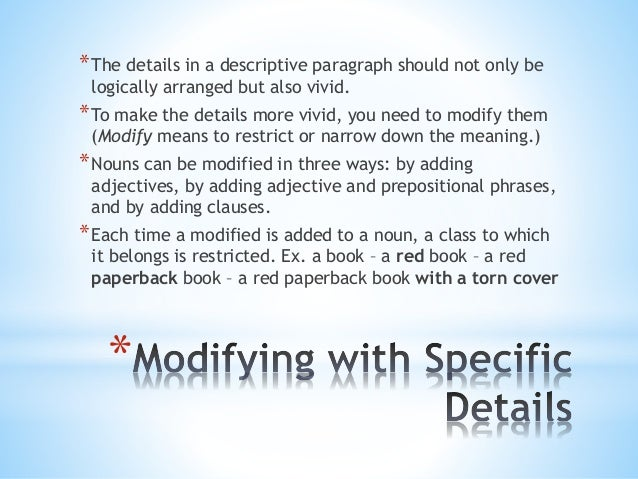 *The details in a descriptive paragraph should not only be  logically arranged but also vivid.  *To make the details more ...
