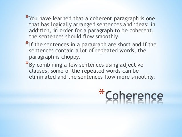 *You have learned that a coherent paragraph is one  that has logically arranged sentences and ideas; in  addition, in orde...