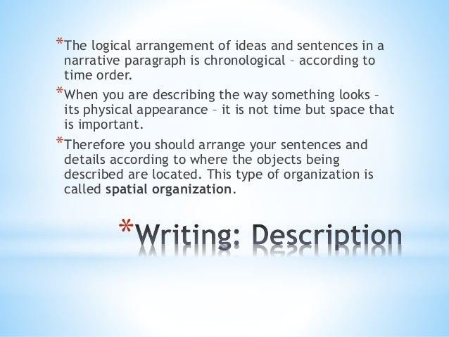 *The logical arrangement of ideas and sentences in a  narrative paragraph is chronological – according to  time order.  *W...