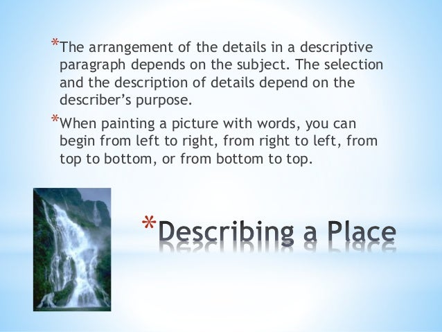 *The arrangement of the details in a descriptive  paragraph depends on the subject. The selection  and the description of ...