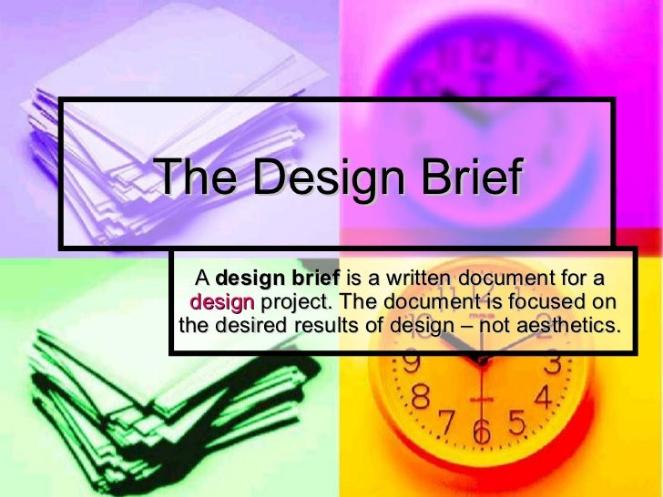 The Design Brief   A design brief is a written document for a  design project. The document is focused on the desired resu...