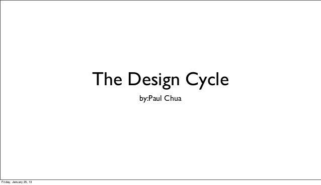 The Design Cycle                              by:Paul ChuaFriday, January 25, 13