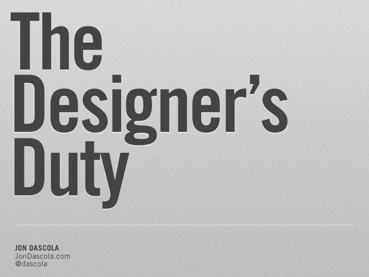 The Designer's Duty JON DASCOLA JonDascola.com @dascola