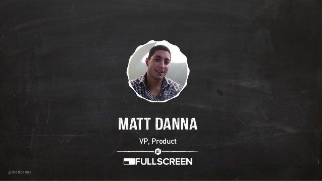 @mattdanna 7Matt Danna VP, Product o