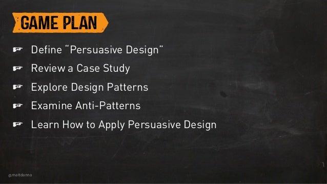 "@mattdanna f f f f f KGAME PLAN Define ""Persuasive Design"" Review a Case Study Explore Design Patterns Examine Anti-Patter..."