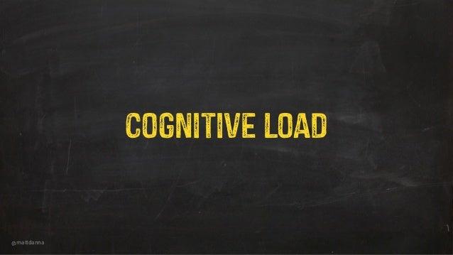 @mattdanna Cognitive Load