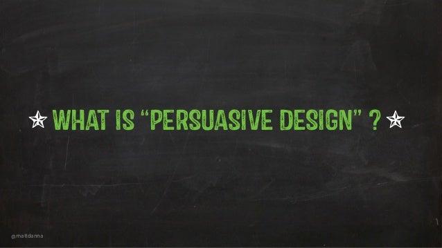 """@mattdanna WHAT IS """"PERSUASIVE DESIGN"""" ?c c"""