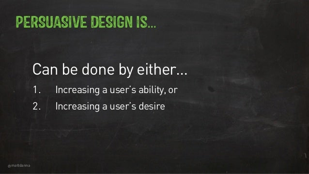 @mattdanna Can be done by either… 1. Increasing a user's ability, or 2. Increasing a user's desire PERSUASIVE DESIGN is…