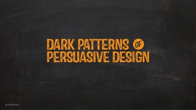 @mattdanna PERSUASIVE DESIGN DARK PATTERNS w